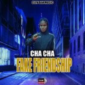 Fake Friendship von Cha Cha