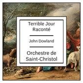 John Dowland: Terrible Jour Raconte by Orchestre de Saint-Christol