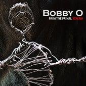 Primitive Primal Scream by Bobby O