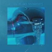 Cool Blues Moments by Various Artists