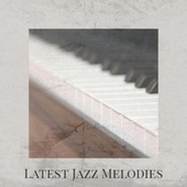 Latest Jazz Melodies by Various Artists