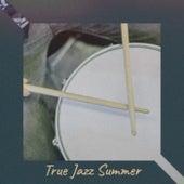 True Jazz Summer by Various Artists
