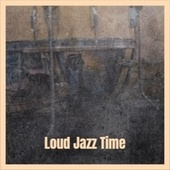 Loud Jazz Time fra Various Artists