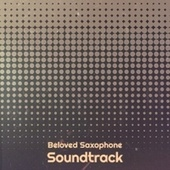 Beloved Saxophone Soundtrack von Various Artists