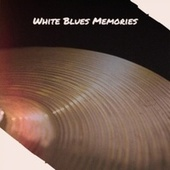 White Blues Memories by Various Artists