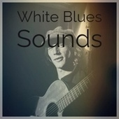 White Blues Sounds by Various Artists