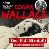 Der Fall Stretelli - Gerd Köster liest Edgar Wallace, Band 13 (Ungekürzt) von Edgar Wallace