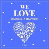 We Love Charles Aznavour, Vol. 1 de Charles Aznavour