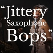 Jittery Saxophone Bops von Various Artists