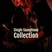 Single Saxophone Collection von Various Artists