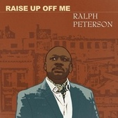 Raise up off Me by Ralph Peterson