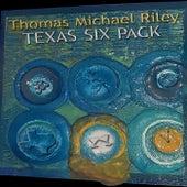 Texas Six Pack by Thomas Michael Riley