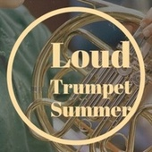 Loud Trumpet Summer de Various Artists