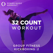 32 Count Workout - Kickboxing Vol. 2 (Nonstop Group Fitness 135-145 BPM) by Power Music Workout