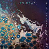 Everything To Lose (Single Edit) de Low Roar