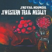 The Western Trail Medley: Rawhide / The Good the Bad and the Ugly / Hoe-Down / Ecstasy of Gold / The William Tell Overture by The Royal Hounds