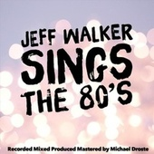 Jeff Walker Sings the 80's von Jeff Walker