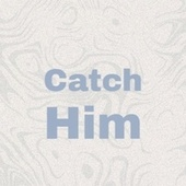 Catch Him by Various Artists