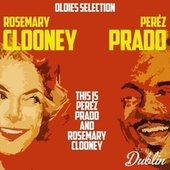Oldies Selection: This Is Perèz Prado and Rosemary Clooney von Perèz Prado and Rosemary Clooney