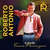 El Rey del Tecnomerengue de Roberto Antonio