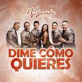 Dime Cómo Quieres de Los Villacorta Orquesta