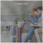 Frequent Flyer by Various Artists