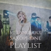 Melancholy Saxophone Playlist by Various Artists