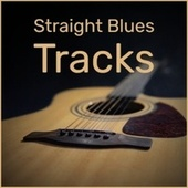 Straight Blues Tracks by Various Artists