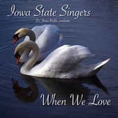 When We Love by Iowa State Singers