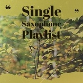 Single Saxophone Playlist von Various Artists