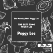 The Morning Whit Peggy Lee: The Best Song Peggy Lee by Peggy Lee