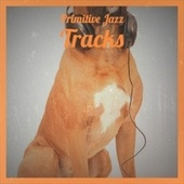 Primitive Jazz Tracks de Various Artists