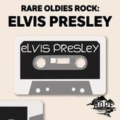 Rare Oldies Rock: Elvis Presley by Elvis Presley