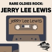 Rare Oldies Rock: Jerry Lee Lewis by Jerry Lee Lewis