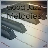 Good Jazz Melodies by Various Artists