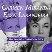 The Best Hits: Carmen & Elza de Carmen Miranda