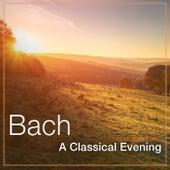 Bach: A Classical Evening von Johann Sebastian Bach