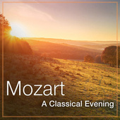 Mozart: A Classical Evening by Wolfgang Amadeus Mozart