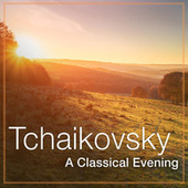 Tchaikovsky: A Classical Evening by Pyotr Ilyich Tchaikovsky