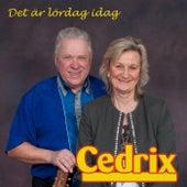 Det är lördag idag de Cedrix