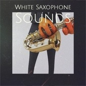 White Saxophone Sounds by Various Artists
