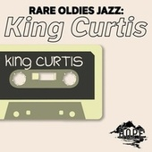 Rare Oldies Jazz: King Curtis de King Curtis