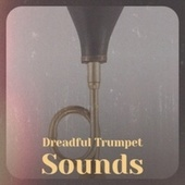 Dreadful Trumpet Sounds by Various Artists