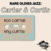 Rare Oldies Jazz: Carter & Curtis by Ron Carter