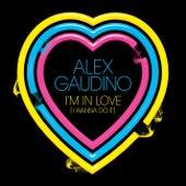 Im In Love (I Wanna Do It) von Alex Gaudino