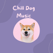 Chill Dog Music by Pet Music Therapy