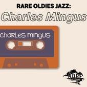 Rare Oldies Jazz: Charles Mingus by Charles Mingus