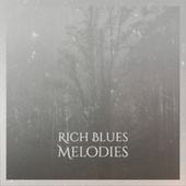 Rich Blues Melodies by Various Artists