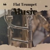 Flat Trumpet Music by Various Artists