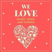 We Love Grant Green and Friends von Grant Green and Friends